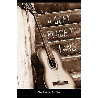 A Soft Place to Land by Alden & Michelle
