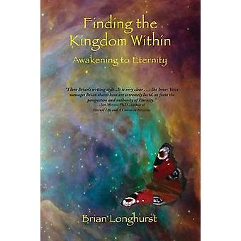 Finding the Kingdom Within Awakening to Eternity by Longhurst & Brian