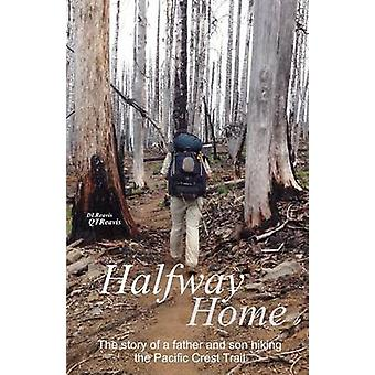 Halfway Home The Story of a Father and Son Hiking the Pacific Crest Trail by Reavis & Donald