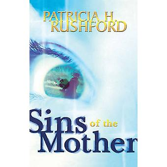 Sins of the Mother by Rushford & Patricia H.