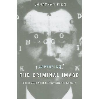 Capturing the Criminal Image - From Mug Shot to Surveillance Society b