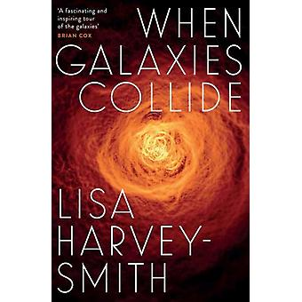 When Galaxies Collide by Lisa Harvey Smith