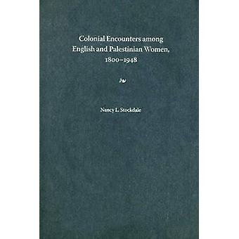 Colonial Encounters Among English and Palestinian Women - 1800-1948 b