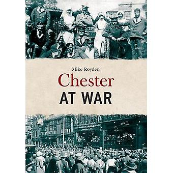 Chester at War by Mike Royden - 9781445675244 Book