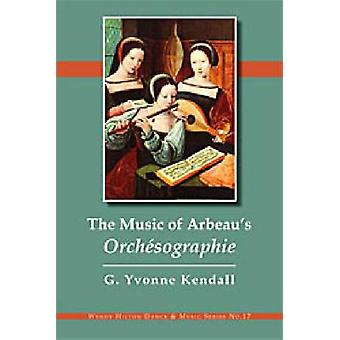 The Music of Arbeau's Orchesographie by Gustavia Yvonne Kendall - 978