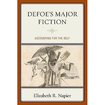 Defoe's Major Fiction - Accounting for the Self by Elizabeth R. Napier