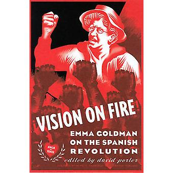 Vision on Fire - Emma Goldman on the Spanish Revolution by David Porte
