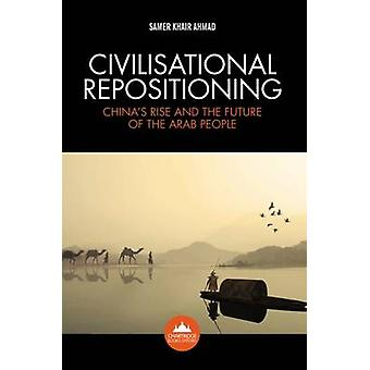 Civilisational Repositioning - China's Rise and the Future of the Arab
