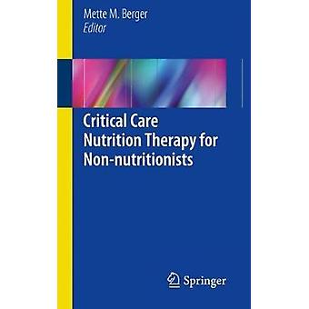 Critical Care Nutrition Therapy for Non-nutritionists by Mette M. Ber