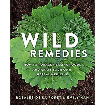 Wild Remedies - How to Forage Healing Foods and Craft Your Own Herbal