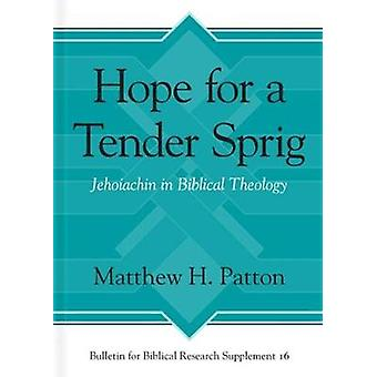 Hope for a Tender Sprig - Jehoiachin in Biblical Theology by Matthew H