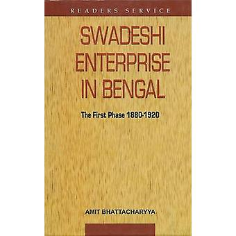 Swadeshi Enterprise in Bengal the First Phase 1880-1920 by Amit Bhatt