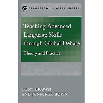 Teaching Advanced Language Skills Through Global Debate: Theory and Practice� (Mastering Languages Through Global Debate)
