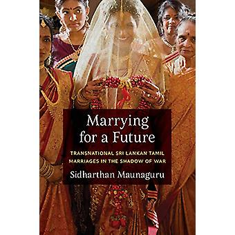 Marrying for a Future - Transnational Sri Lankan Tamil Marriages in th