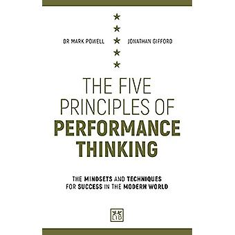 The Five Principles of Performance Thinking - The mindsets and techniq