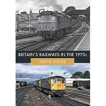 Britain's Railways in the 1970s by David Hayes - 9781445685571 Book