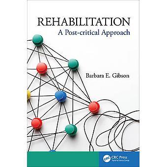 Rehabilitation  A Postcritical Approach by Barbara Gibson