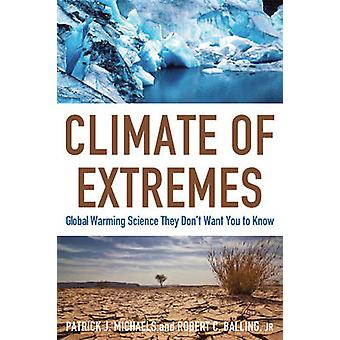 Climate of Extremes by Michaels & Patrick J.Balling & Robert C.
