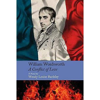 William Wordsworth - A Conflict of Love by Wendy Louise Bardsley - 97