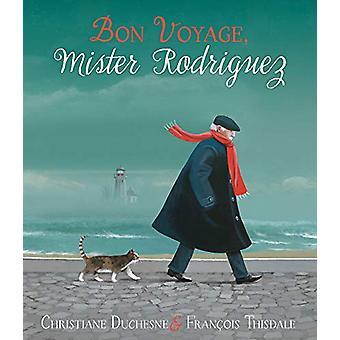 Bon Voyage - Mister Rodriguez by Christiane Duchesne - 9781772780895