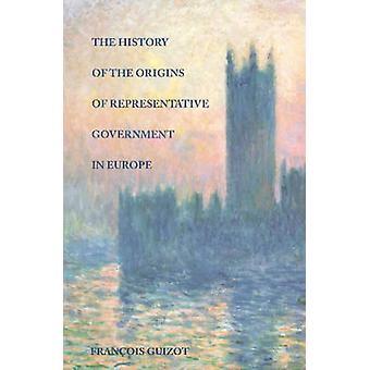 History of the Origins of Representative Government in Europe by Fran