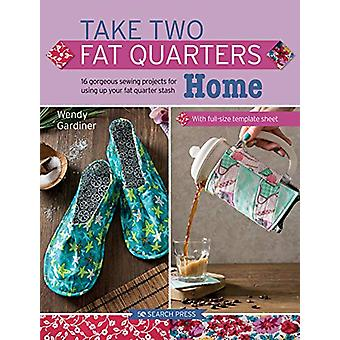 Take Two Fat Quarters - Home - 16 Gorgeous Sewing Projects for Using Up