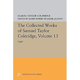 The Collected Works of Samuel Taylor Coleridge - Volume 13 - Logic by