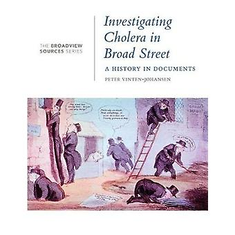 Investigating Cholera in Broad Street - A History in Documents by Pete