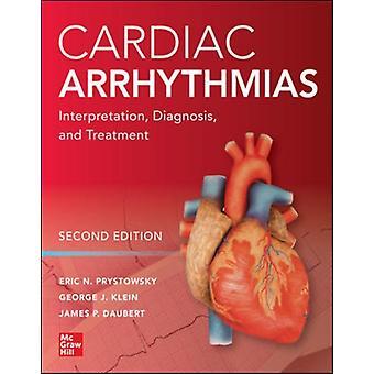 Cardiac Arrhythmias Interpretation Diagnosis and Treatment Second Edition by Eric N Prystowsky & George Klein