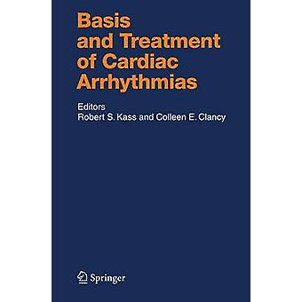 Basis and Treatment of Cardiac Arrhythmias by Edited by Robert E Kass & Edited by Colleen E Clancy