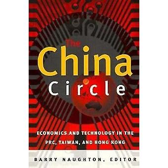 The China Circle  Economics and Technology in the PRC Taiwan and Hong Kong by Edited by Barry Naughton