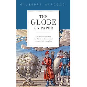 The Globe on Paper by Marcocci & Giuseppe Associate Professor in Iberian History & Associate Professor in Iberian History & Official Fellow and Tutor in History & Exeter College & University of Oxford
