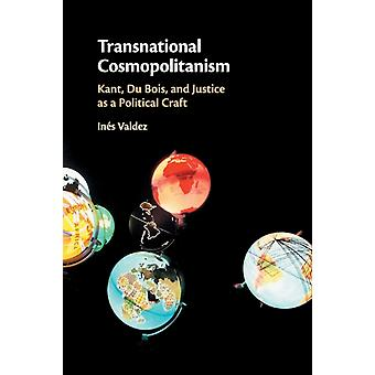 Transnational Cosmopolitanism  Kant Du Bois and Justice as a Political Craft by In s Valdez