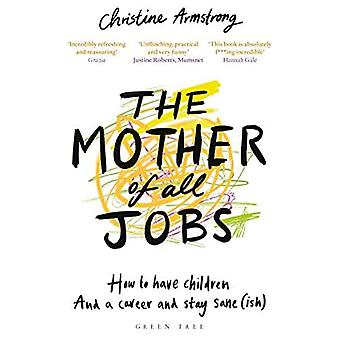 De moeder van alle banen: Hoe kinderen te hebben en een carrière en gezond blijven (ish)