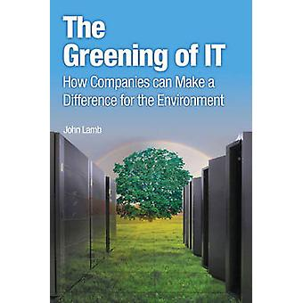 The Greening of IT - How Companies Can Make a Difference for the Envir