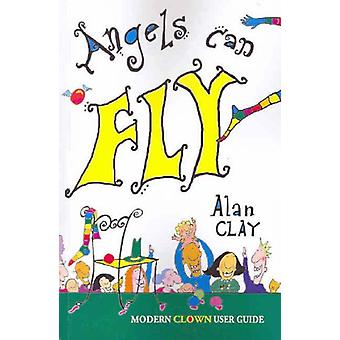 Angels Can Fly - A Modern Clown User Guide by Alan Clay - 978095788441