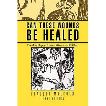 Can These Wounds Be Healed - Providing Hope to Battered Women and Chil