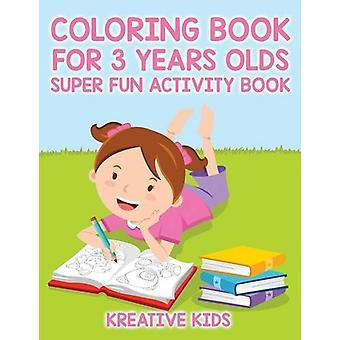 Coloring Book for 3 Years Olds Super Fun Activity Book by Kreative Ki