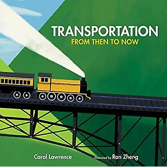 Transportation  From Then to Now by Carol Lawrence & Illustrated by Ran Zheng