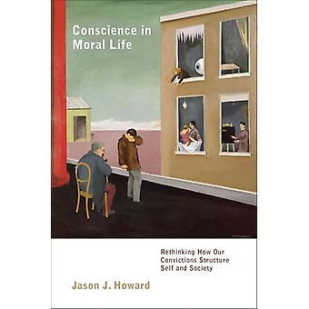 Conscience in Moral Life Rethinking How Our Convictions Structure Self and Society