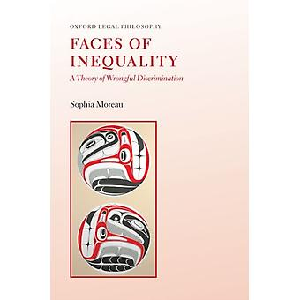 Faces of Inequality by Moreau & Sophia Professor of Philosophy and Law & Professor of Philosophy and Law & University of Toronto