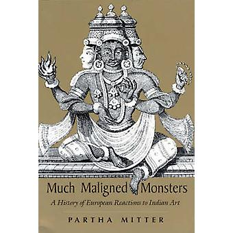 Much Maligned Monsters  A History of European Reactions to Indian Art by Partha Mitter