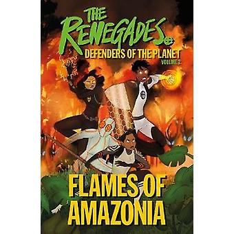 The Renegades Flames of Amazonia Defenders of the Planet