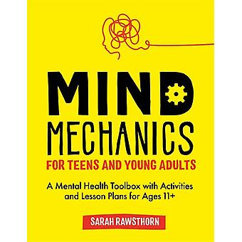 Mind Mechanics for Teens and Young Adults by Sarah Rawsthorn