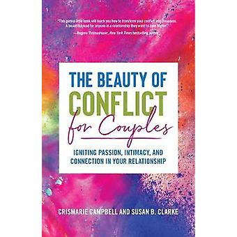 The Beauty of Conflict for Couples Igniting Passion Intimacy and Connection in your Relationship Conflict in Relationships for Readers of Communication in Marriage or The High Conflict Couple
