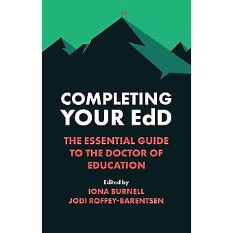 Completing Your EdD The Essential Guide to the Doctor of Education Society Now