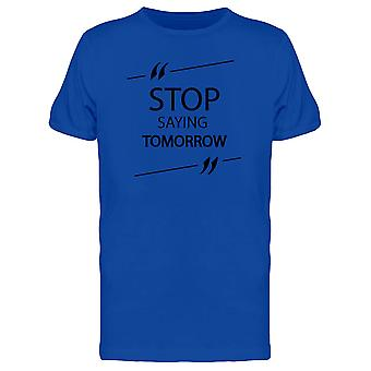 Stop Saying Tomorrow Phrase Tee Men's -Image by Shutterstock