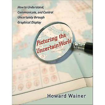 Picturing the Uncertain World by Howard Wainer