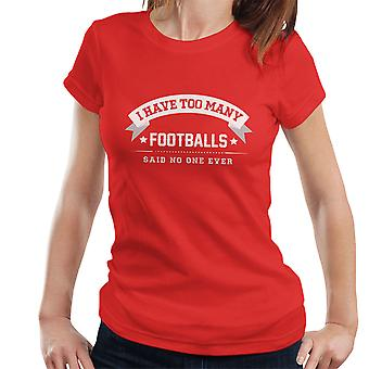 I Have Too Many Footballs Said No One Ever Women's T-Shirt
