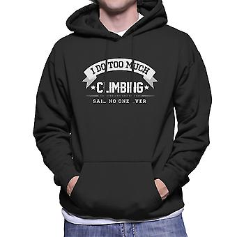I Do Too Much Climbing Said No One Ever Men's Hooded Sweatshirt